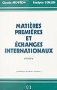 Matières premières et échanges internationaux (6): Actes des séminaires tenus en 1991-1992 au Conservatoire national des Arts et Métiers dans le cadre de sa formation au D.P.A.
