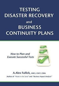 Livres Couvertures de Testing Disaster Recovery and Business Continuity Plans: How to Plan and Execute Successful Tests by A. Alex Fullick (2014-10-07)