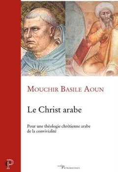 Livres Couvertures de Le Christ arabe : Pour une théologie chrétienne arabe de la convivialité