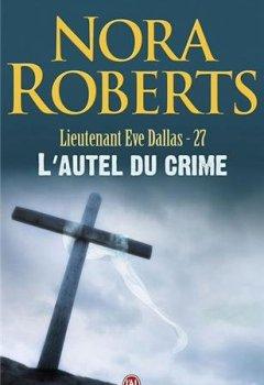 Livres Couvertures de Lieutenant eve dallas, tome 27: L'autel du crime