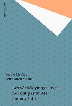 Livres Couvertures de Les vérités yougoslaves ne sont pas toutes bonnes à dire
