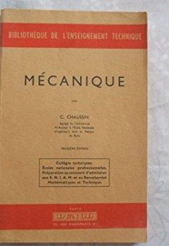 Livres Couvertures de BIBLIOTHEQUE DE L'ENSEIGNEMENT TECHNIQUE//MECANIQUE PAR C.CHAUSSIN//AGREGE DE L'UNIVERSITE PROFESSEUR A L'ECOLE NATIONALE D'INGENIEURS ARTS ET METIERS DE PARIS//TROISIEME EDITION//COLLEGES TECHNIQUES. ECOLES NATIONALES PROFESSIONNELLES.PREPARATION AU CONCOURS D'ADMISSION AUX E.N.I.A.M. ET AU BACCALAUREAT MATHEMATIQUES ET TECHNIQUE//PARIS DUNOD //1956