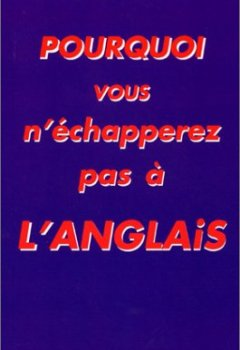 Livres Couvertures de Pourquoi vous n'échapperez pas à l'anglais