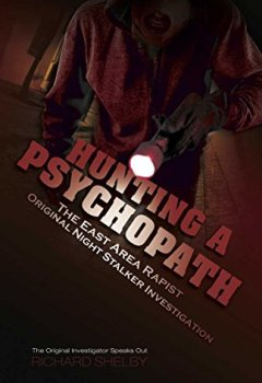 Livres Couvertures de HUNTING A PSYCHOPATH: The East Area Rapist / Original Night Stalker Investigation - The Original Investigator Speaks Out (English Edition)