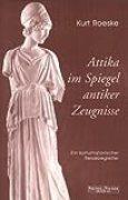 Attika im Spiegel antiker Zeugnisse. Ein kulturhistorischer Reisebegleiter.