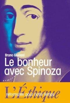 Livres Couvertures de Le bonheur avec Spinoza - L'Ethique reformulée pour notre temps