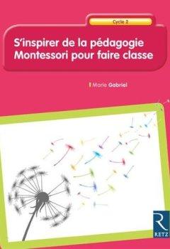 Livres Couvertures de S'inspirer de la pédagogie Montessori pour faire classe - Cycle 2