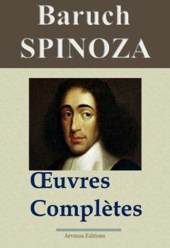 Spinoza : Oeuvres complètes et annexes - 14 titres (Nouvelle édition enrichie) - Arvensa Editions de Indie Author