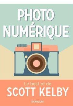 Livres Couvertures de Photo numérique : Le best of de Scott Kelby