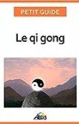 Le qi gong: Des exercices pour un art de vivre chinois (Petit guide t. 315)