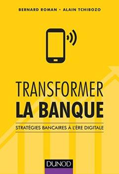 Livres Couvertures de Transformer la banque - Stratégies bancaires à l'ère digitale