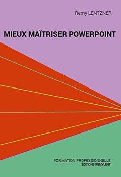 Livres Couvertures de Mieux maîtriser PowerPoint: Un outil de familiarisation au logiciel de présentation PowerPoint (Informatique au quotidien)