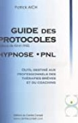 Le guide des protocoles Hypnose PNL : Outil destiné aux professionnels des thérapies brèves et du coaching