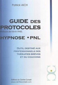 Livres Couvertures de Le guide des protocoles Hypnose PNL : Outil destiné aux professionnels des thérapies brèves et du coaching