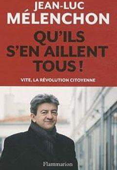Qu'ils S'en Aillent Tous ! : Vite, La Révolution Citoyenne