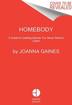Livres Couvertures de Homebody: A Guide to Creating Spaces You Never Want to Leave
