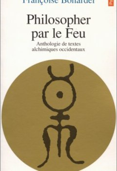 Livres Couvertures de PHILOSOPHER PAR LE FEU. Anthologie de textes alchimiques occidentaux