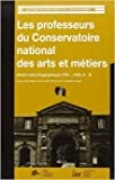 Les Professeurs du Conservatoire National des Arts et Métiers : dictionnaire biographique, 1794-1955 de Claudine Fontanon ,André Grelon ( 2000 )