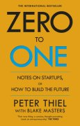 Zero to One: Notes on Start Ups, or How to Build the Future