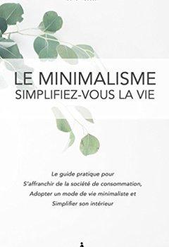 Livres Couvertures de Le Minimalisme, Simplifez-vous la vie: Le guide pratique pour s'affranchir de la societe de consommation, adopter un mode de vie minimaliste et simplifier son intérieur