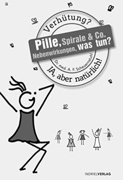 Buchdeckel von Pille, Spirale & Co. Nebenwirkungen, was tun?: Verhütung? Ja, aber natürlich!