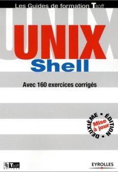 Livres Couvertures de UNIX Shell : Guide de formation avec 160 exercices corrigés