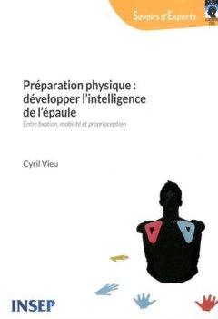 Livres Couvertures de Préparation physique : développer l'intelligence de l'épaule : Entre fixation, mobilité et proprioception