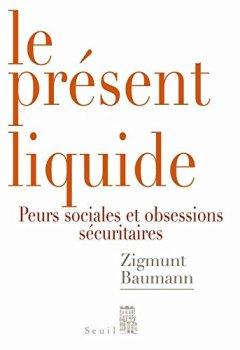 Livres Couvertures de Le Présent liquide. Peurs sociales et obsession sécuritaire