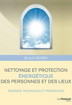 Livres Couvertures de Nettoyage et protection énergétique des personnes et des lieux : Remèdes, techniques et protocoles