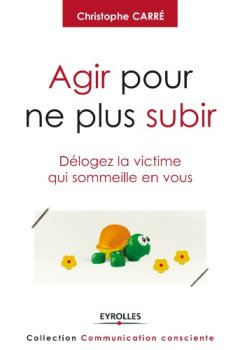 Livres Couvertures de Agir pour ne plus subir: Délogez la victime qui sommeille en vous