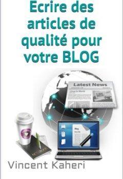Livres Couvertures de Ecrire des articles de qualité pour votre BLOG (Expert en 30 minutes)