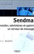 Sendmail : Installer, administrer et optimiser un serveur de messagerie