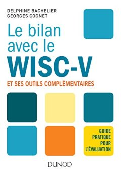 Livres Couvertures de Le bilan avec le Wisc-V et ses outils complémentaires - Guide pratique pour l'évaluation
