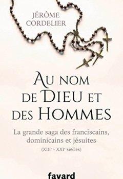 Livres Couvertures de Au nom de Dieu et des hommes: La grande saga des franciscains, dominicains et jésuites (XIIIe-XXIe siècles)