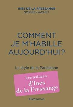 Livres Couvertures de Comment je m'habille aujourd'hui ? Le style de la Parisienne