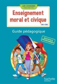 Livres Couvertures de Les Dossiers Hachette Enseignement moral et civique CM1 CM2 - Guide pédagogique - Ed. 2016