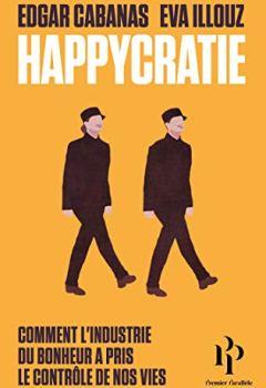 Livres Couvertures de Happycratie - Comment l'industrie du bonheur a pris le contrôle de nos vies