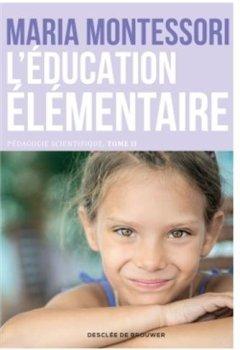 Livres Couvertures de L'Education élémentaire. Pédagogie scientifique Tome 2 - pédagogie Montessori