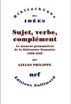 Livres Couvertures de Sujet, verbe, complément : Le moment grammatical de la littérature française 1890-1940