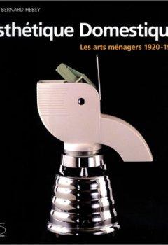Livres Couvertures de Esthétique domestique : Les Arts ménagers, 1920-1970