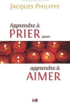 Livres Couvertures de Apprendre à prier pour apprendre à aimer