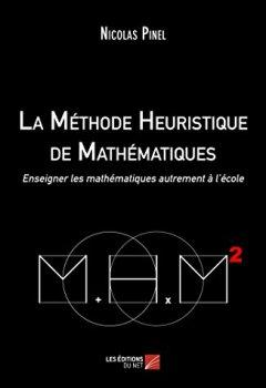 Livres Couvertures de La Méthode Heuristique de Mathématiques - Enseigner les mathématiques autrement à l'école