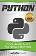 Python: Programming Basics for Absolute Beginners (Step-By-Step Python Book 1) (English Edition)