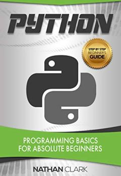 Livres Couvertures de Python: Programming Basics for Absolute Beginners (Step-By-Step Python Book 1) (English Edition)