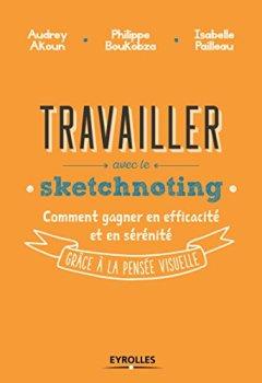 Livres Couvertures de Travailler avec le sketchnoting: Comment gagner en efficacité et en sérénité grâce à la pensée visuelle