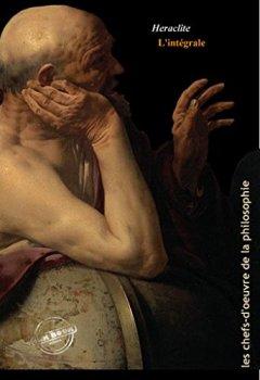 Livres Couvertures de Héraclite l'intégrale : OEuvres majeures, 139 fragments et annexes enrichies (Format professionnel électronique © Ink Book édition).