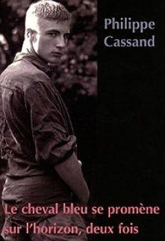 Homo Cassand, Tome 3 : Le Cheval Bleu Se Promène Sur L'horizon, Deux Fois...