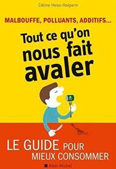Livres Couvertures de Malbouffe, polluants, additifs... Tout ce qu'on nous fait avaler - Le guide pour mieux consommer