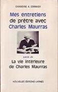 Mes entretiens de prêtres avec Charles Maurras suivi de La vie intérieure de Charles Maurras
