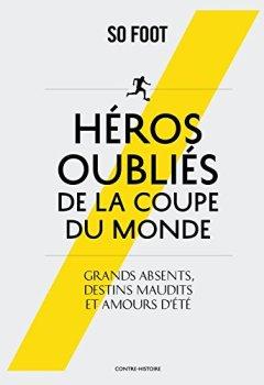 Livres Couvertures de Héros oubliés de la coupe du monde : Grands absents, destins maudits et amours d'été
